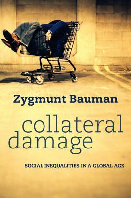 Collateral Damage. Social Inequalities in a Global Age - Zygmunt  Bauman