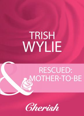 Rescued: Mother-To-Be - Trish Wylie