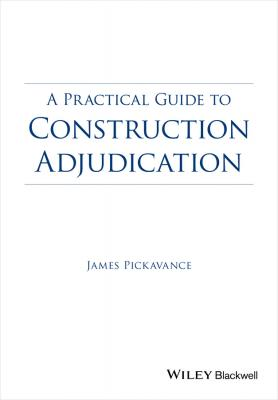 A Practical Guide to Construction Adjudication - James  Pickavance