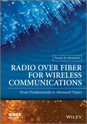 Radio over Fiber for Wireless Communications: From Fundamentals to Advanced Topics - Xavier Fernando N
