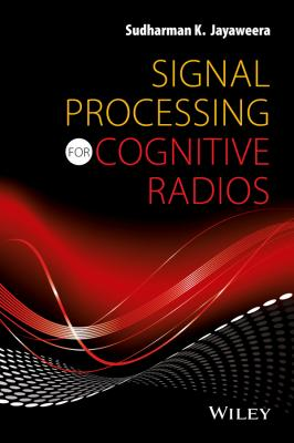 Signal Processing for Cognitive Radios - Sudharman Jayaweera K.
