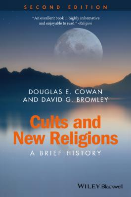 Cults and New Religions. A Brief History - Douglas Cowan E.