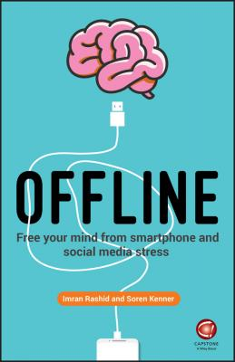 Offline. Free Your Mind from Smartphone and Social Media Stress - Soren Kenner