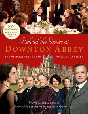 Behind the Scenes at Downton Abbey: The official companion to all four series - Emma  Rowley