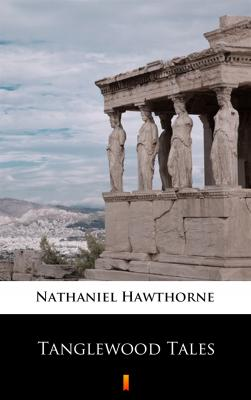 Tanglewood Tales - Hawthorne Nathaniel