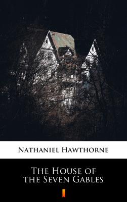The House of the Seven Gables - Hawthorne Nathaniel