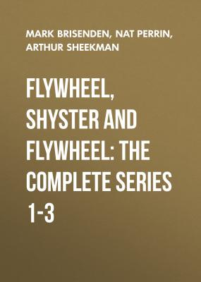 Flywheel, Shyster and Flywheel: The Complete Series 1-3 - Nat Perrin