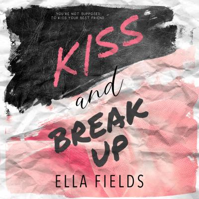 Kiss and Break Up (Unabridged) - Ella Fields