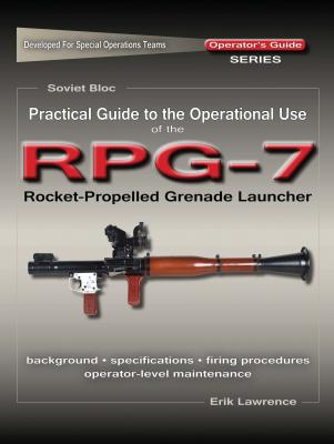 Practical Guide to the Operational Use of the RPG-7 Grenade Launcher - Erik Lawrence