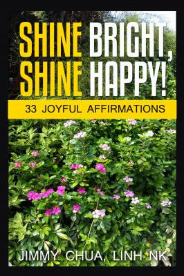 Shine Bright, Shine Happy! - Jimmy Chua