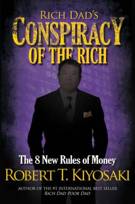 Rich Dad's Conspiracy of the Rich - Роберт Кийосаки
