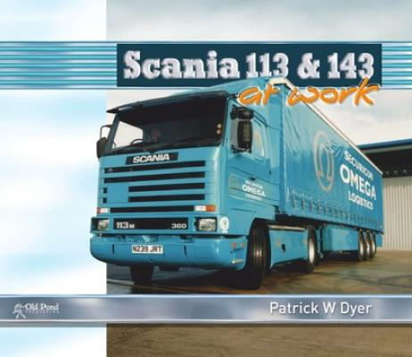 Scania 113 and 143 at Work - Patrick W. Dyer
