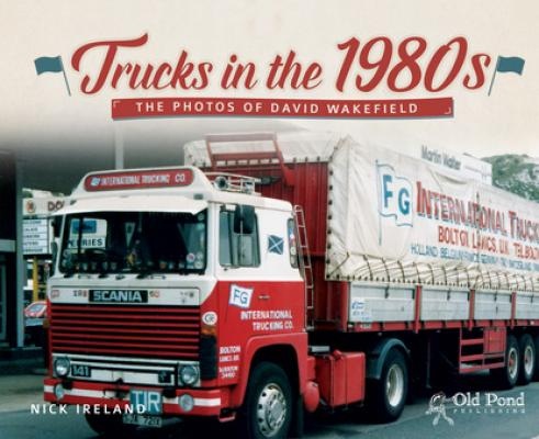 Trucks in the 1980s: The Photos of David Wakefield - Nick Ireland