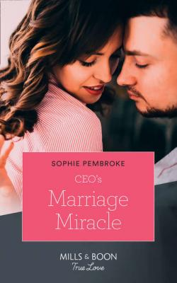 Ceo's Marriage Miracle - Sophie  Pembroke