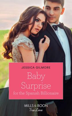 Baby Surprise For The Spanish Billionaire - Jessica Gilmore