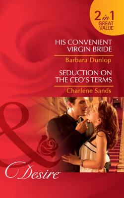 His Convenient Virgin Bride / Seduction on the CEO's Terms: His Convenient Virgin Bride - Barbara Dunlop