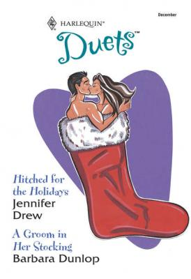Hitched For The Holidays: Hitched For The Holidays / A Groom In Her Stocking - Barbara Dunlop