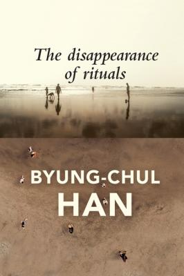 The Disappearance of Rituals - Byung-Chul Han
