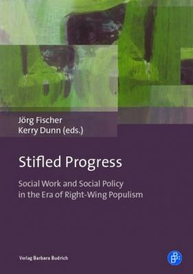 Stifled Progress - International Perspectives on Social Work and Social Policy in the Era of Right-Wing Populism - Группа авторов