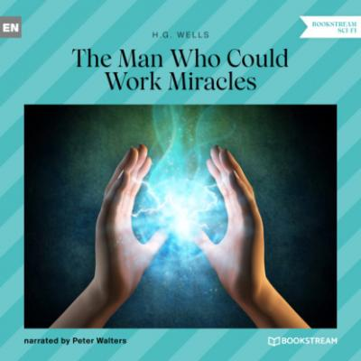 The Man Who Could Work Miracles (Unabridged) - H. G. Wells