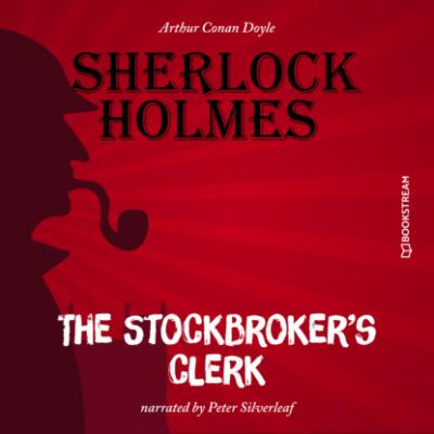 The Stockbroker's Clerk (Unabridged) - Sir Arthur Conan Doyle
