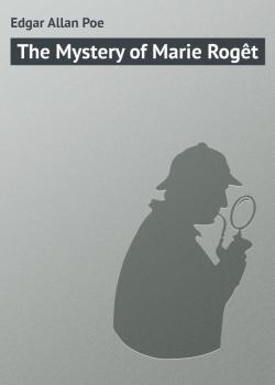 The Mystery of Marie Rogêt - Edgar Allan Poe