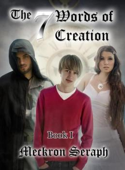 The 7 Words of Creation. Book 1 - Meckron Seraph