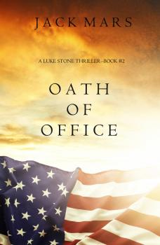 Oath of Office - Jack Mars A Luke Stone Thriller