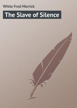 The Slave of Silence - White Fred Merrick