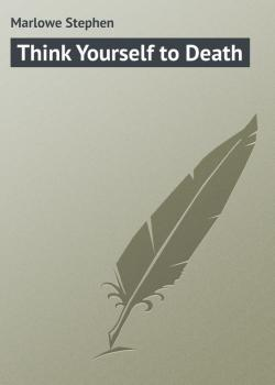 Think Yourself to Death - Marlowe Stephen