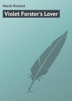 Violet Forster's Lover - Marsh Richard