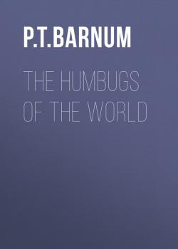 The Humbugs of the World - P. T.  Barnum