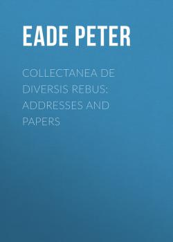 Collectanea de Diversis Rebus: Addresses and Papers - Eade Peter