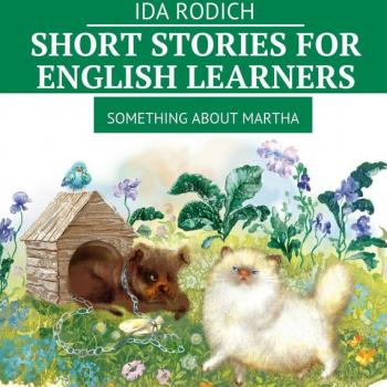 Short stories for English stories. Something about Martha - Ida Rodich