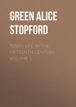 Town Life in the Fifteenth Century, Volume 1 - Green Alice Stopford