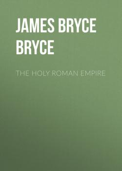 The Holy Roman Empire - Viscount James Bryce