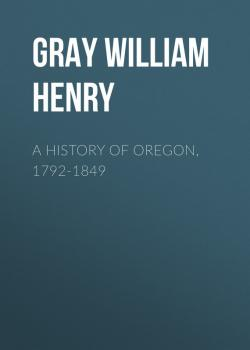 A History of Oregon, 1792-1849 - Gray William Henry