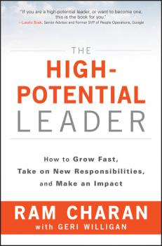 The High-Potential Leader. How to Grow Fast, Take on New Responsibilities, and Make an Impact - Ram  Charan