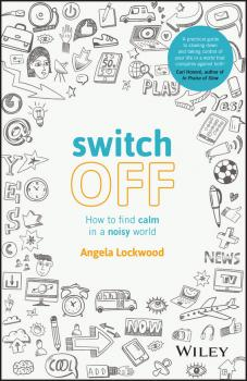 Switch Off. How to Find Calm in a Noisy World - Angela  Lockwood