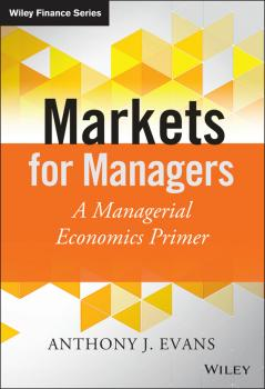 Markets for Managers. A Managerial Economics Primer - Anthony Evans J.