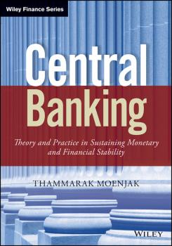 Central Banking. Theory and Practice in Sustaining Monetary and Financial Stability - Thammarak  Moenjak