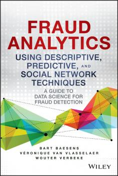 Fraud Analytics Using Descriptive, Predictive, and Social Network Techniques. A Guide to Data Science for Fraud Detection - Bart  Baesens