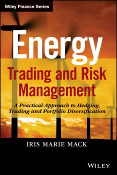 Energy Trading and Risk Management. A Practical Approach to Hedging, Trading and Portfolio Diversification - Iris Mack Marie