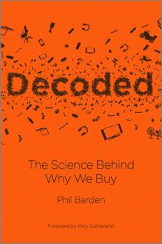 Decoded. The Science Behind Why We Buy - Phil  Barden