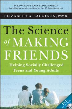 The Science of Making Friends. Helping Socially Challenged Teens and Young Adults - Elizabeth  Laugeson