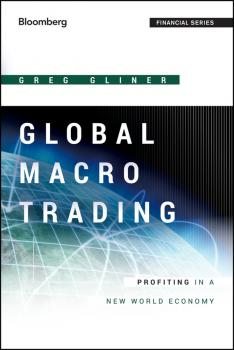 Global Macro Trading. Profiting in a New World Economy - Greg  Gliner