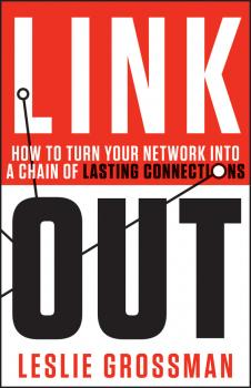 Link Out. How to Turn Your Network into a Chain of Lasting Connections - Leslie  Grossman