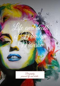 Life and death of Marilyn Monroe. Biography, personal life and death… - James Smith