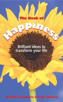The Book of Happiness. Brilliant Ideas to Transform Your Life - Anne  Watson