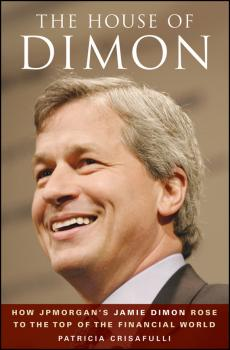 The House of Dimon. How JPMorgan's Jamie Dimon Rose to the Top of the Financial World - Patricia  Crisafulli